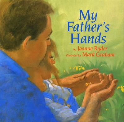 My Father's Hands By Ryder, Joanne/ Graham, Mark (ILT)