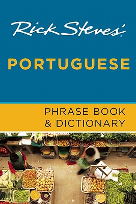 Rick Steves' Portuguese Phrase Book and Dictionary By Steves, Rick
